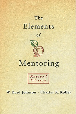 The Elements of Mentoring By Johnson, W. Brad/ Ridley, Charles R.