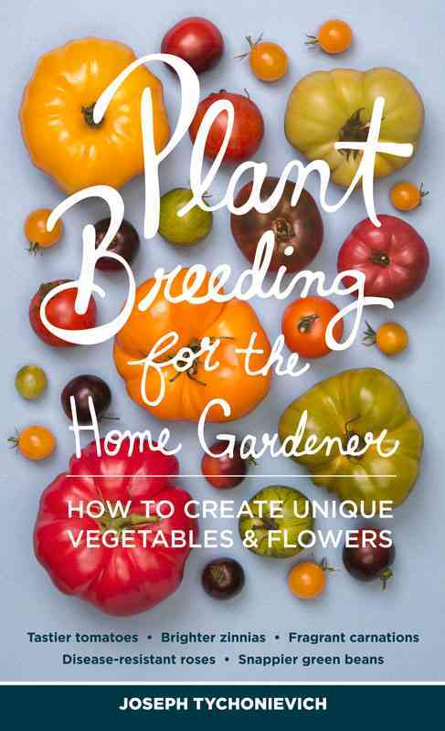 Plant Breeding for the Home Gardener By Tychonievich, Joseph